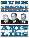 Bush, Cheney, Rumsfeld: Axis of Lies